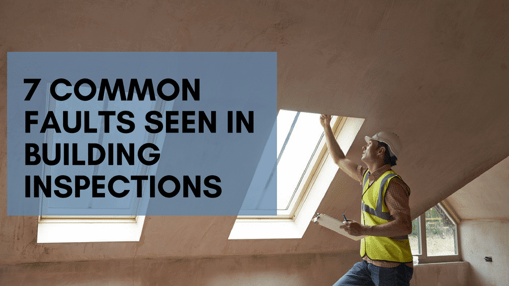 7 Common Faults Seen in Building Inspections 5
