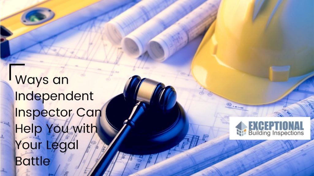 Ways an Independent building Inspector Can Help You with Your Legal Battle