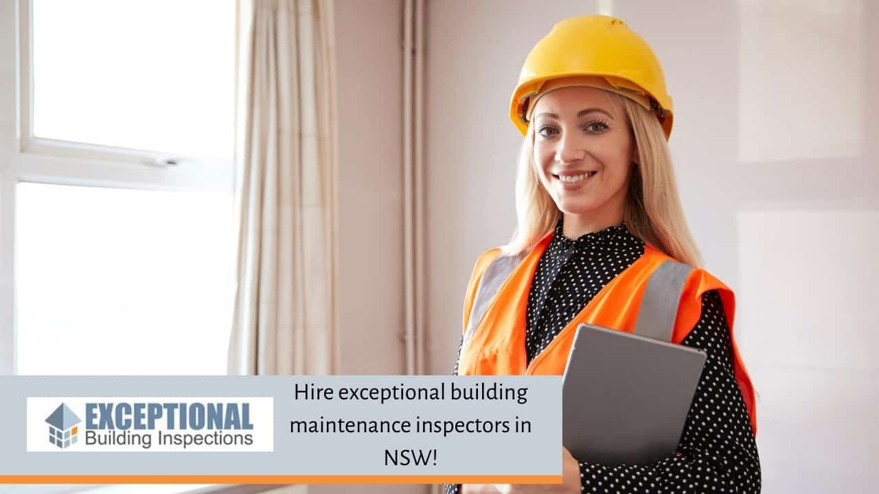 Hire exceptional building maintenance inspectors in NSW!