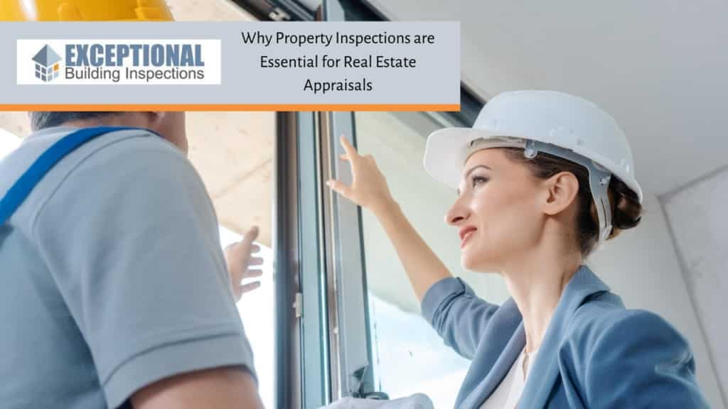 Why Property Inspections are Essential for Real Estate Appraisals
