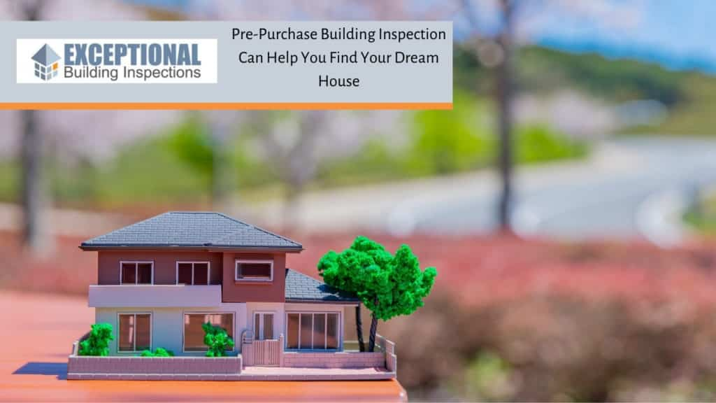 Pre-Purchase Building Inspection Can Help You Find Your Dream House